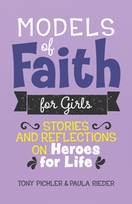 Models of Faith for Girls &ndash; <em>Stories and Reflections on Heroes for Life</em>