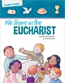 First Eucharist: We Share in the Eucharist Leader's Guide