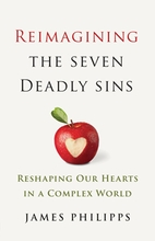 Reimagining the Seven Deadly Sins &ndash; <em>Reshaping Our Hearts in a Complex World</em>