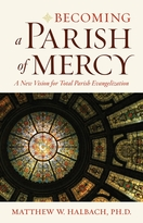 Becoming a Parish of Mercy &ndash;<i>A New Vision for Total Parish Evangelization</i>
