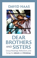 Dear Brothers and Sisters &ndash; <em>Group Readings, Reflections, and Songs for Advent and Christmas</em>