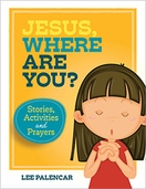 Jesus, Where Are You? &ndash; <em>Stories, Activities and Prayers</em>