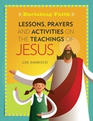 Enriching Faith --  <I>Lessons, Prayers and Activities on the Teachings of Jesus</i>