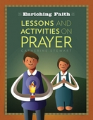 Enriching Faith --  <I>Lessons and Activities on Prayer</i>