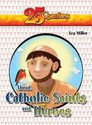 25 Questions about Catholic Heroes & Saints