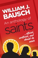 An Anthology of Saints <I>…official, unofficial, and would-be saints</I>
