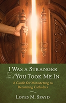 I Was a Stranger and You Took Me In  &ndash; <em>A Guide for Ministering to Returning Catholics</em>