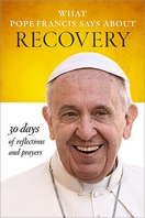 What Pope Francis Says About Recovery  &ndash; <em>30 Days of Reflections and Prayers</em>