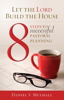 Let the Lord Build the House  <I>8 Steps to Successful Pastoral Planning</I>