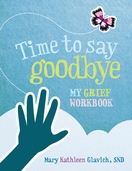 Time to Say Goodbye <I>My Grief Workbook </I>