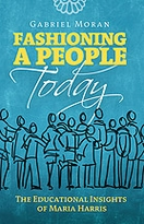 Fashioning a People Today: the Educational Insights of Maria Harris