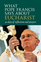 What Pope Francis Says about Eucharist &ndash; <i>30 Days of Reflection and Prayers</i>