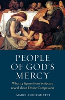 People of God's Mercy &ndash;  <i>What 14 figures from Scripture Reveal about Divine Compassion</i>