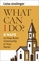 What Can I Do?  &ndash; <em>8 Ways to Help Build Community in Your Parish</em>