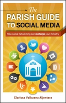 The Parish Guide to Social Media: <I>How Social Networking Can Recharge Your Ministry</I>