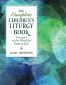 The Complete Children's Liturgy Book: --<I>Following the Liturgy of the Word </i>