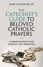 The Catechist's Guide to Beloved Catholic Prayers &ndash; <em>Understanding and Sharing the Tradition</em>
