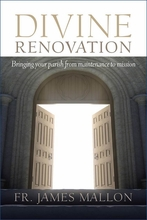 Divine Renovation -- <I>Bringing Your Parish from Maintenance to Mission</i>