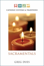 Catholic Customs & Traditions -- <I> On the Sacramentals</I>