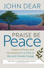 Praise Be Peace &ndash; <em>Psalms of Peace and Nonviolence in a Time of War and Climate Change</em>