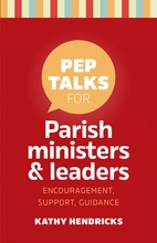 Pep Talks for Parish Leaders & Ministers <em>Encouragement, Support, Guidance</em>