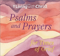Living with Christ &ndash; <i>Psalms and Prayers for Times of Grief</i>