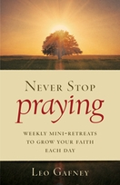 Never Stop Praying &ndash; <i>Weekly Mini-Retreats to Grow Your Faith Each Day</i>