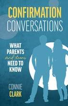 Confirmation Conversations &ndash; <em>What Parents and Teens Need to Know</em>