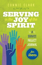 Serving in the Joy of the Spirit &ndash; <em>A Service Project Journal for Teens</em>