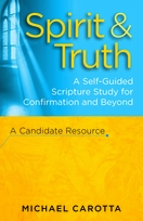 Spirit and Truth <I>A Self-Guided Scripture Study for Confirmation and Beyond, a Candidate Resource</I>