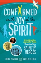Confirmed in the Joy of the Spirit &ndash; <em>A Confirmation Journal for Teens Inspired by Saintly Heroes</em>