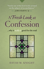 A Fresh Look at Confession  <I>Why it Really is Good for the Soul</I>
