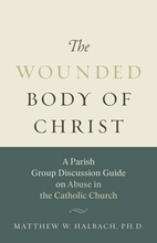 The Wounded Body of Christ &ndash; <em>A Parish Discussion Guide on Abuse in the Catholic Church</em>