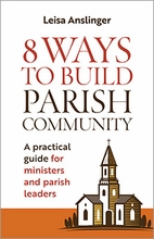 8 Ways to Build Parish Community &ndash; <em>A Practical Guide for Ministers and Parish Leaders</em>