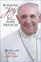 Walking in Joy with Pope Francis -- <I> 30 Days with The Joy of the Gospel</I>