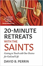 20-Minute Retreats with the Saints &ndash; <em>Getting in Touch with our Desires for God and Life</em>
