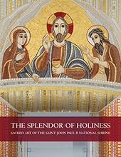 The Splendor of Holiness &ndash; <em>Sacred Art of the Saint John Paul II National Shrine</em>
