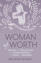 Woman of Worth &ndash; <em>Prayers and Reflections for Women Inspired by the Book of Proverbs</em>