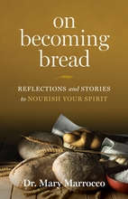 On Becoming Bread &ndash; <em>Reflections and Stories to Nourish Your Spirit</em>