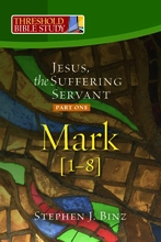 Jesus, the Suffering Servant: Part One -- Mark 1-8