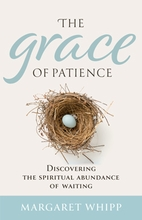 The Grace of Patience &ndash; <em>Discovering the Abundance of Waiting</em>
