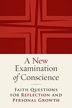 A New Examination of Conscience &ndash; <em>Faith Questions for Reflection and Personal Growth</em>