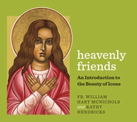 Heavenly Friends &ndash; <em>An Introduction to the Beauty of Icons</em>