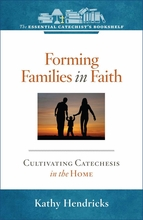Forming Families in Faith: <i>Cultivating Catechesis in the Home </i>