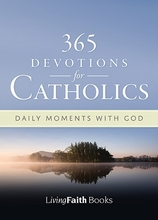 365 Devotions for Catholics &ndash; <i>Daily Inspiration from Living Faith</i>