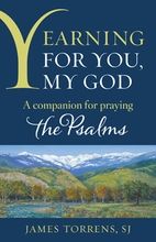 Yearning for You, My God &ndash; <i>A Companion for Praying the Psalms</i>