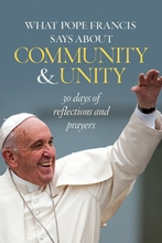 What Pope Francis Says About Community and Unity &ndash;<i>30 Days of Reflections and Prayers</i>