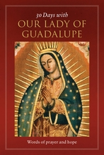30 Days with Our Lady of Guadalupe &ndash; <i>Words of prayer and hope</i>