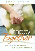 Happy Together: The Catholic Blueprint for a Loving Marriage