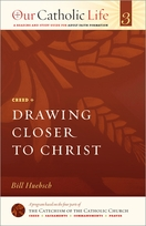 Our Catholic Life: Drawing Closer to Christ <i>(Creed)</i>